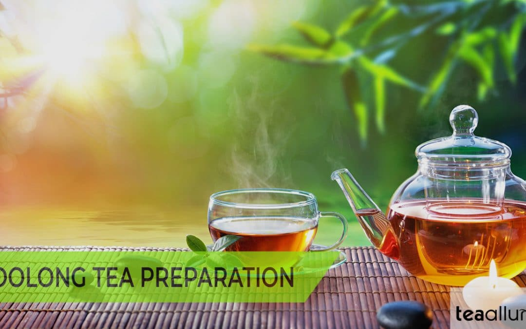 How to Brew Oolong Tea: Steeping and Preparation